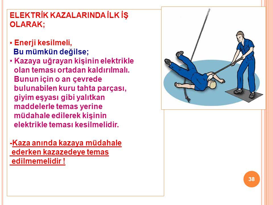ELEKTRİK KAZALARINDA İLK İŞ OLARAK;