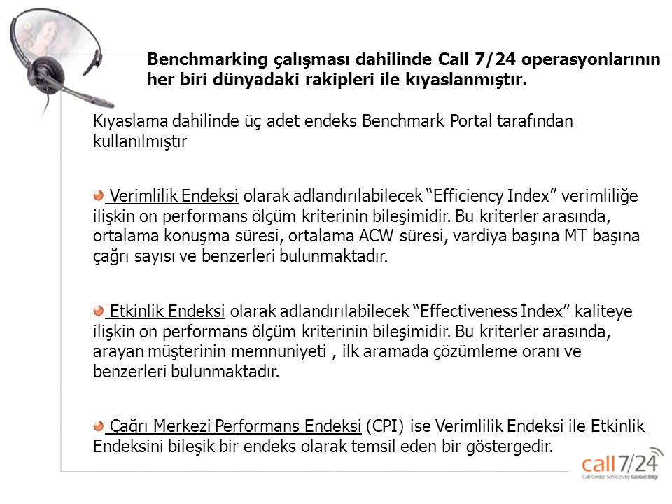 Benchmarking çalışması dahilinde Call 7/24 operasyonlarının her biri dünyadaki rakipleri ile kıyaslanmıştır.