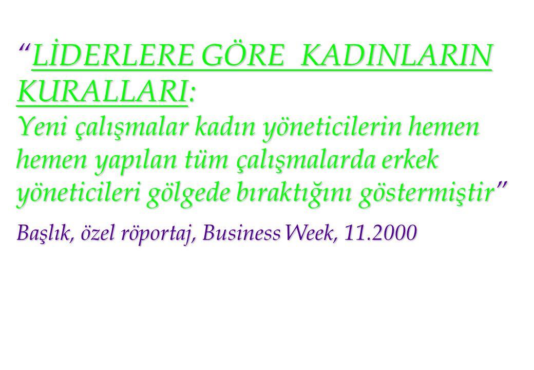 LİDERLERE GÖRE KADINLARIN KURALLARI: Yeni çalışmalar kadın yöneticilerin hemen hemen yapılan tüm çalışmalarda erkek yöneticileri gölgede bıraktığını göstermiştir Başlık, özel röportaj, Business Week, 11.2000