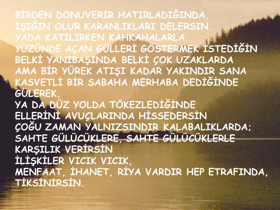 BİRDEN DONUVERİR HATIRLADIĞINDA,