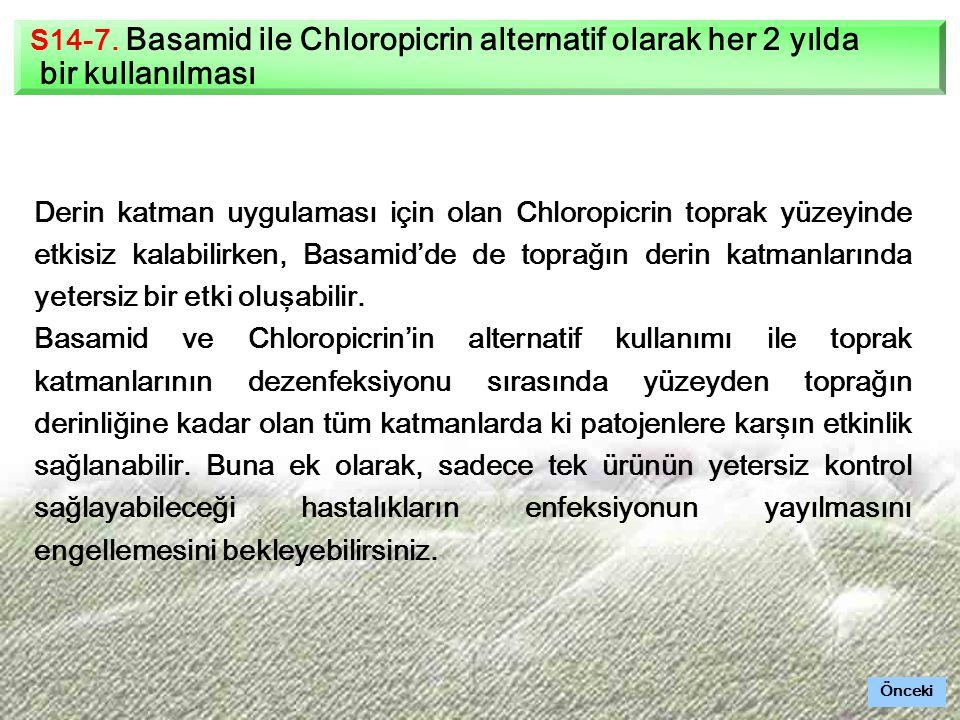 S14-7. Basamid ile Chloropicrin alternatif olarak her 2 yılda