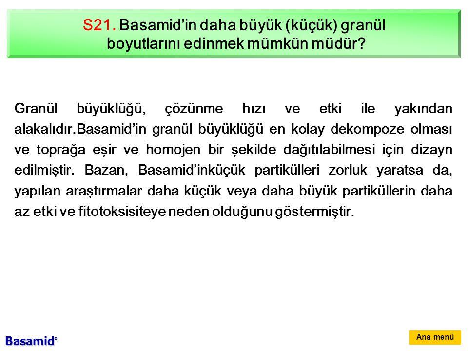 S21. Basamid'in daha büyük (küçük) granül
