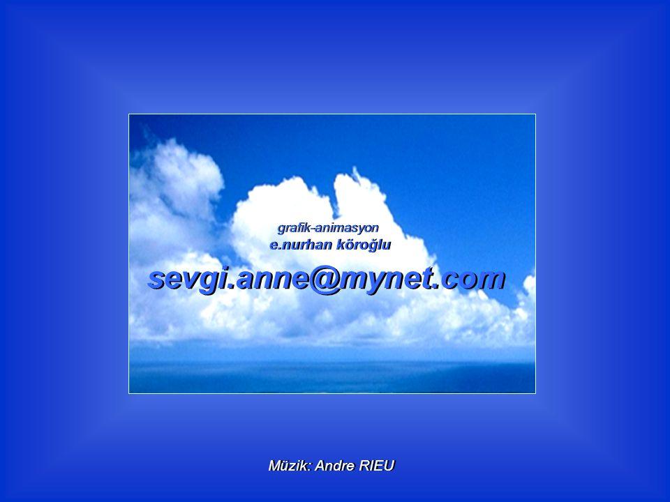 sevgi.anne@mynet.com e.nurhan köroğlu Müzik: Andre RIEU