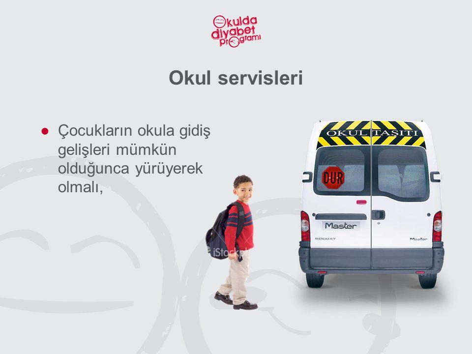 Okul servisleri Çocukların okula gidiş gelişleri mümkün olduğunca yürüyerek olmalı,