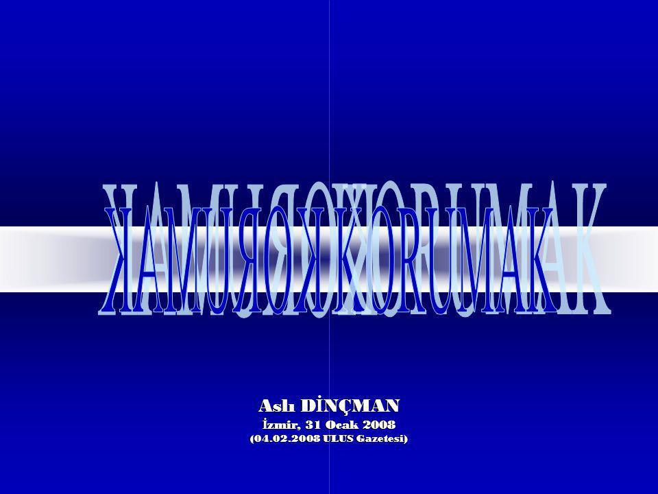 KORUMAK KORUMAK Aslı DİNÇMAN İzmir, 31 Ocak 2008