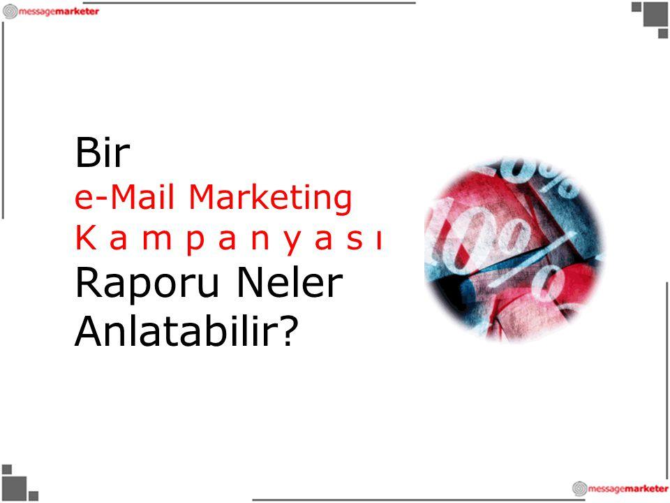 Bir e-Mail Marketing K a m p a n y a s ı Raporu Neler Anlatabilir