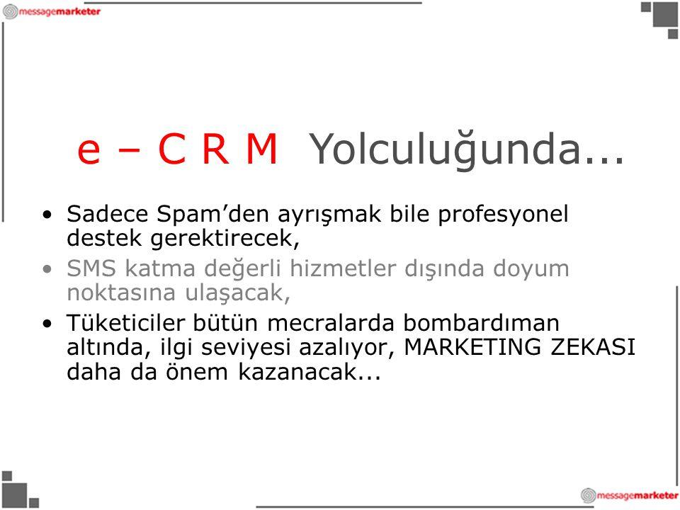 e – C R M Yolculuğunda... Sadece Spam'den ayrışmak bile profesyonel destek gerektirecek,