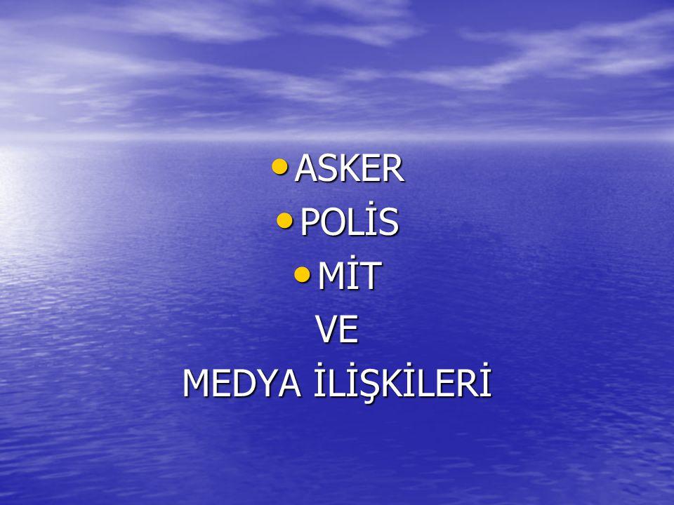 ASKER POLİS MİT VE MEDYA İLİŞKİLERİ