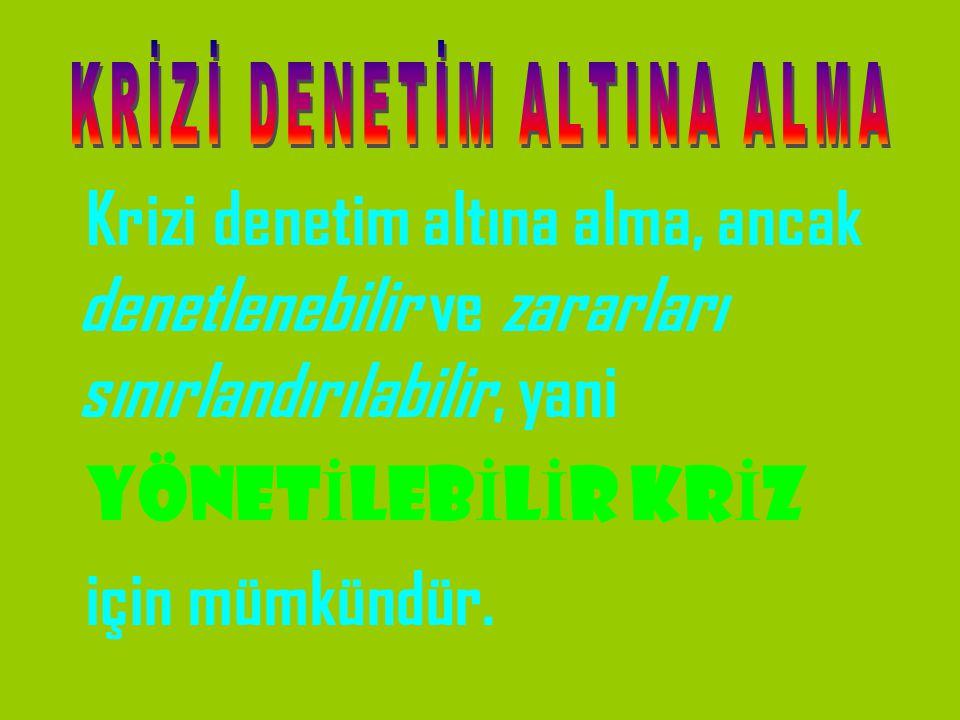 KRİZİ DENETİM ALTINA ALMA