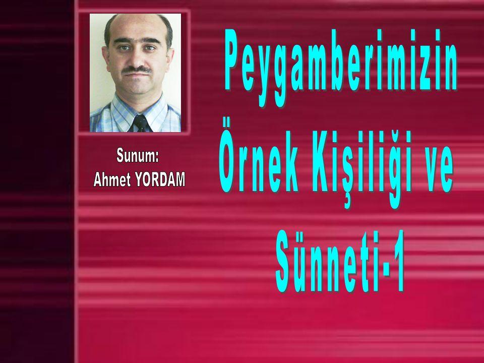 Peygamberimizin Örnek Kişiliği ve Sünneti-1 Sunum: Ahmet YORDAM