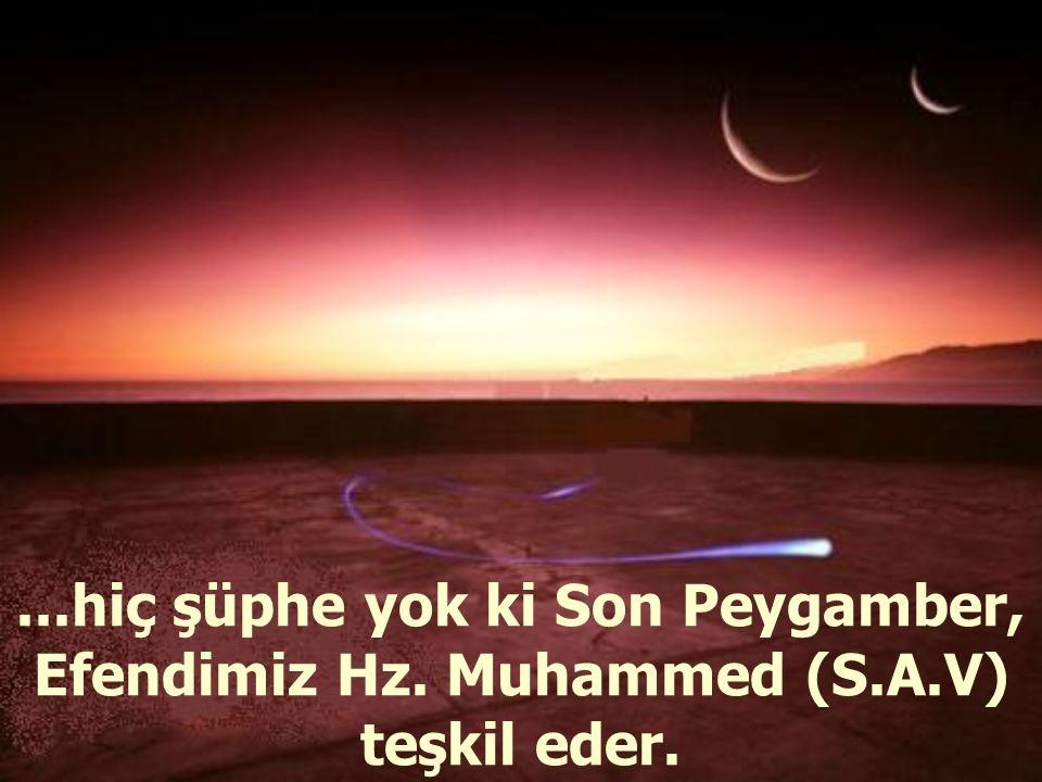 hiç şüphe yok ki Son Peygamber, Efendimiz Hz. Muhammed (S. A