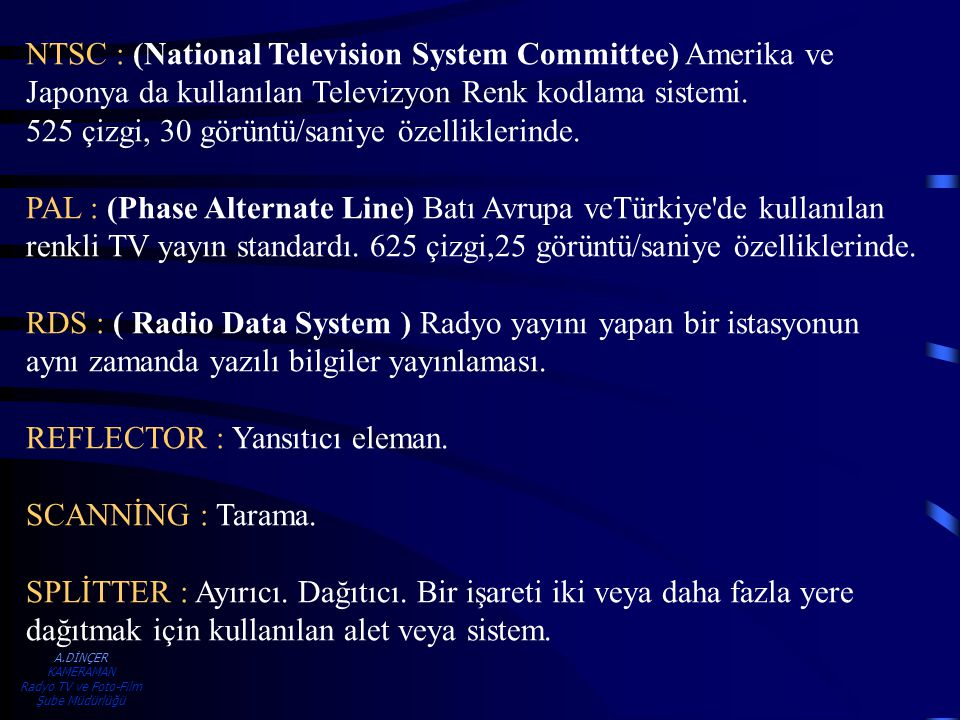 NTSC : (National Television System Committee) Amerika ve