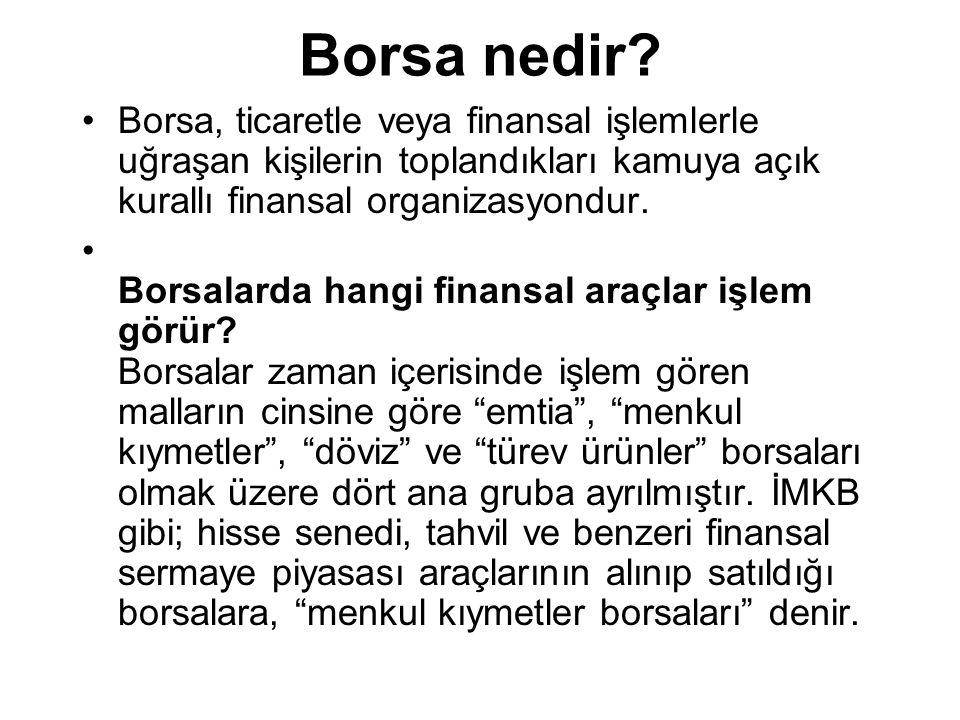 Borsa nedir Borsa, ticaretle veya finansal işlemlerle uğraşan kişilerin toplandıkları kamuya açık kurallı finansal organizasyondur.