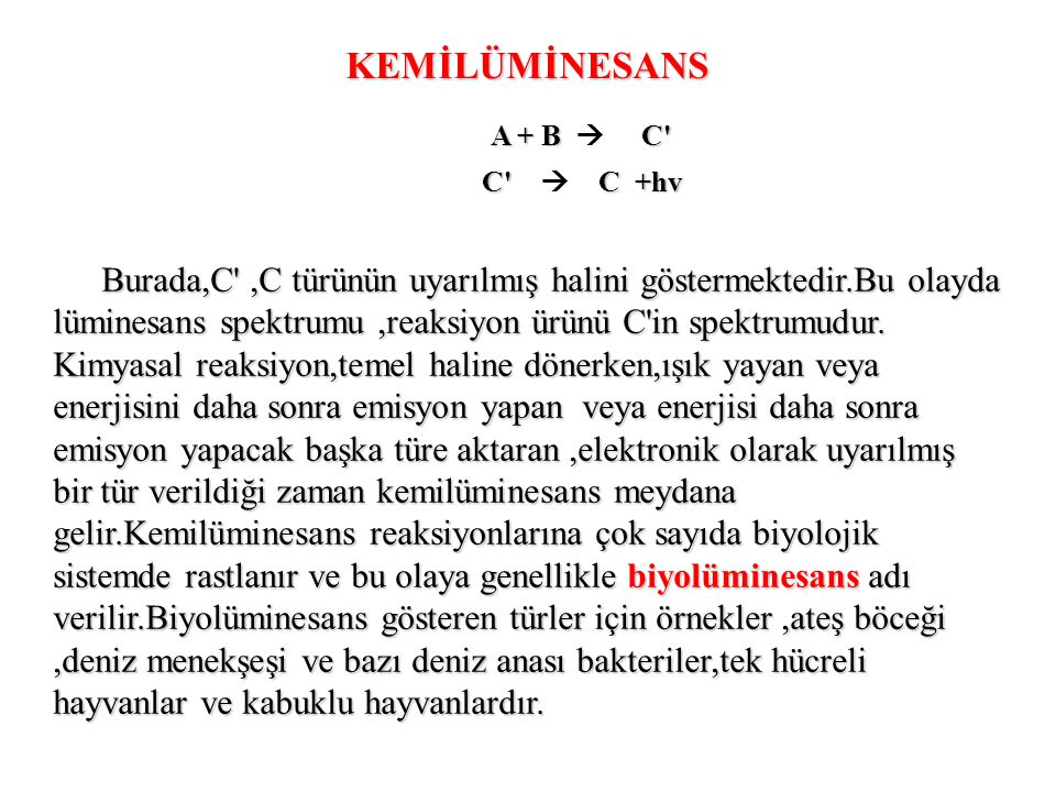 KEMİLÜMİNESANS A + B  C C  C +hv