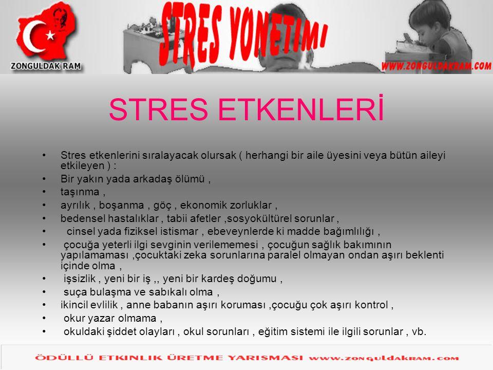 STRES ETKENLERİ Stres etkenlerini sıralayacak olursak ( herhangi bir aile üyesini veya bütün aileyi etkileyen ) :