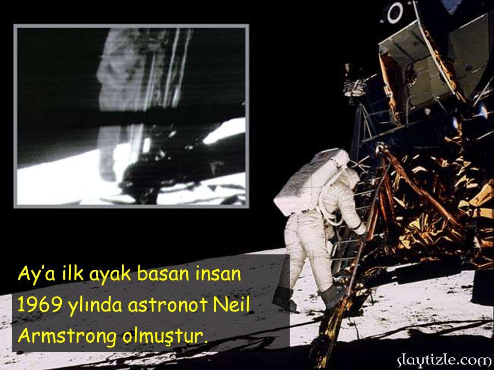 Ay'a ilk ayak basan insan 1969 ylında astronot Neil Armstrong olmuştur.