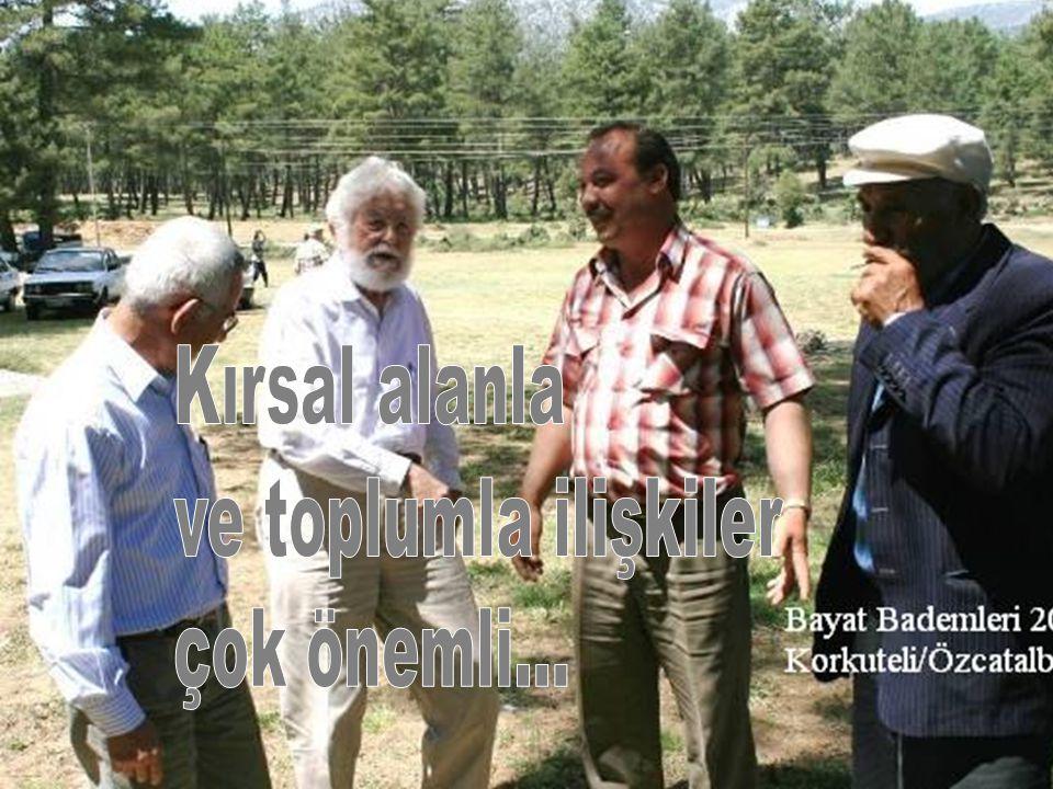 Kırsal alanla ve toplumla ilişkiler çok önemli...