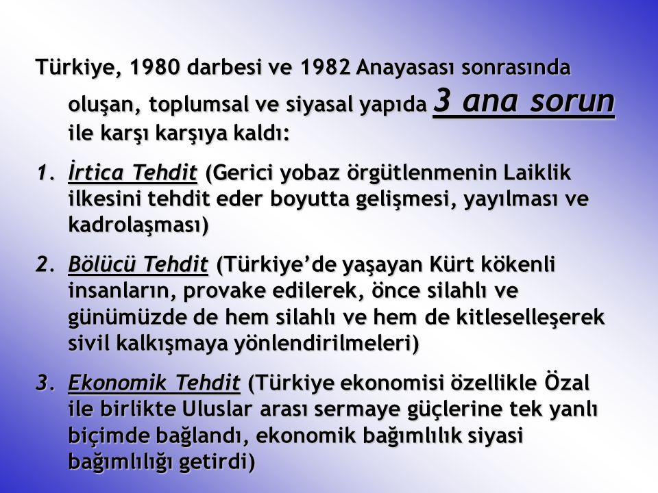 Türkiye, 1980 darbesi ve 1982 Anayasası sonrasında oluşan, toplumsal ve siyasal yapıda 3 ana sorun ile karşı karşıya kaldı: