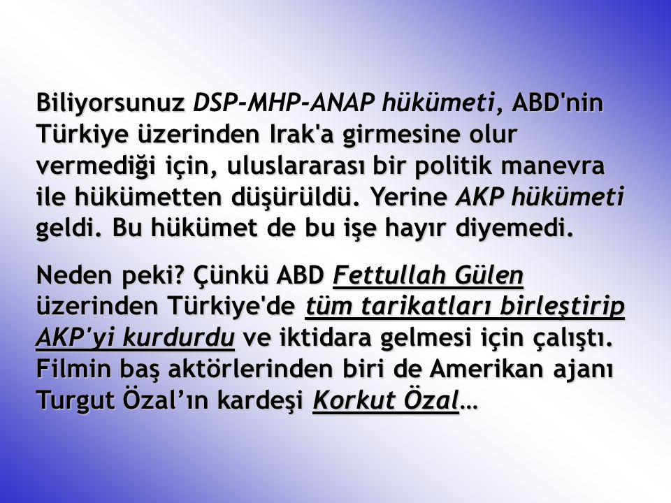 Biliyorsunuz DSP-MHP-ANAP hükümeti, ABD nin Türkiye üzerinden Irak a girmesine olur vermediği için, uluslararası bir politik manevra ile hükümetten düşürüldü. Yerine AKP hükümeti geldi. Bu hükümet de bu işe hayır diyemedi.