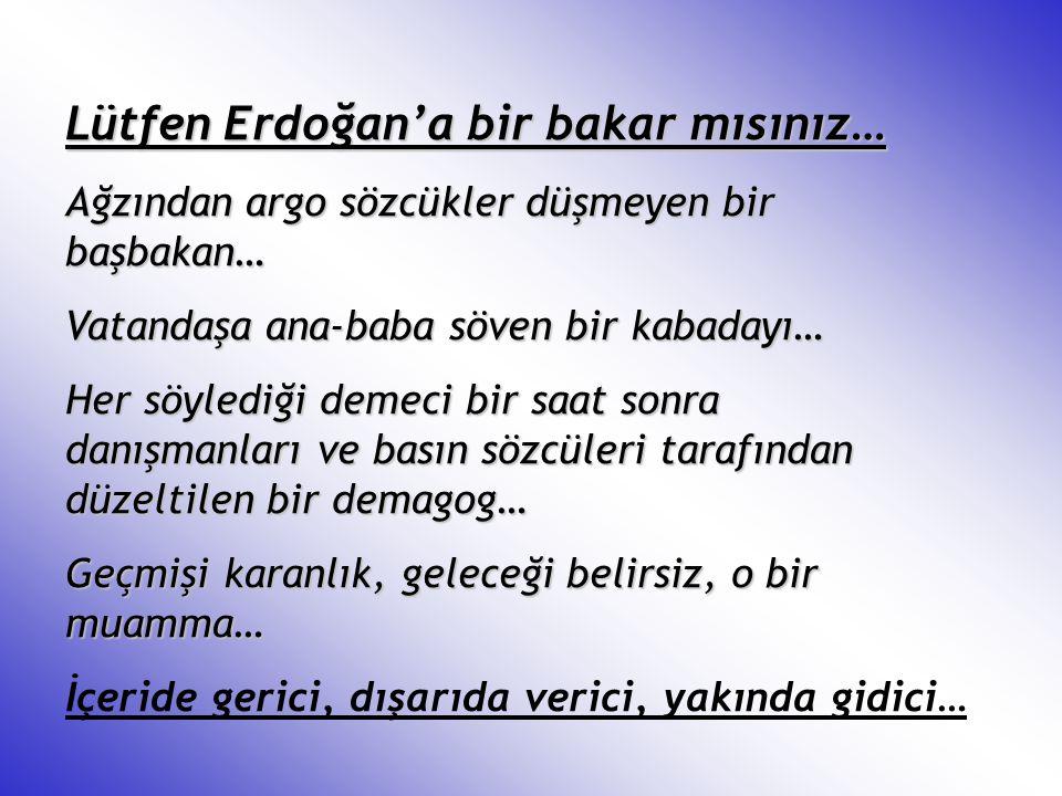Lütfen Erdoğan'a bir bakar mısınız…