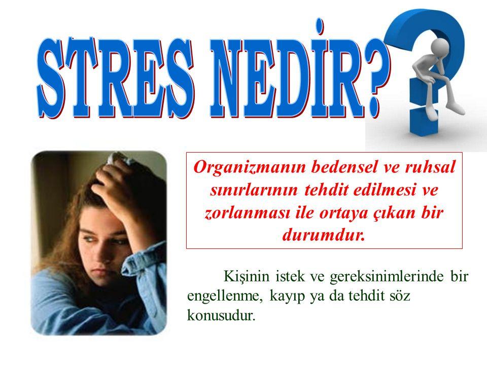 STRES NEDİR Organizmanın bedensel ve ruhsal sınırlarının tehdit edilmesi ve zorlanması ile ortaya çıkan bir durumdur.