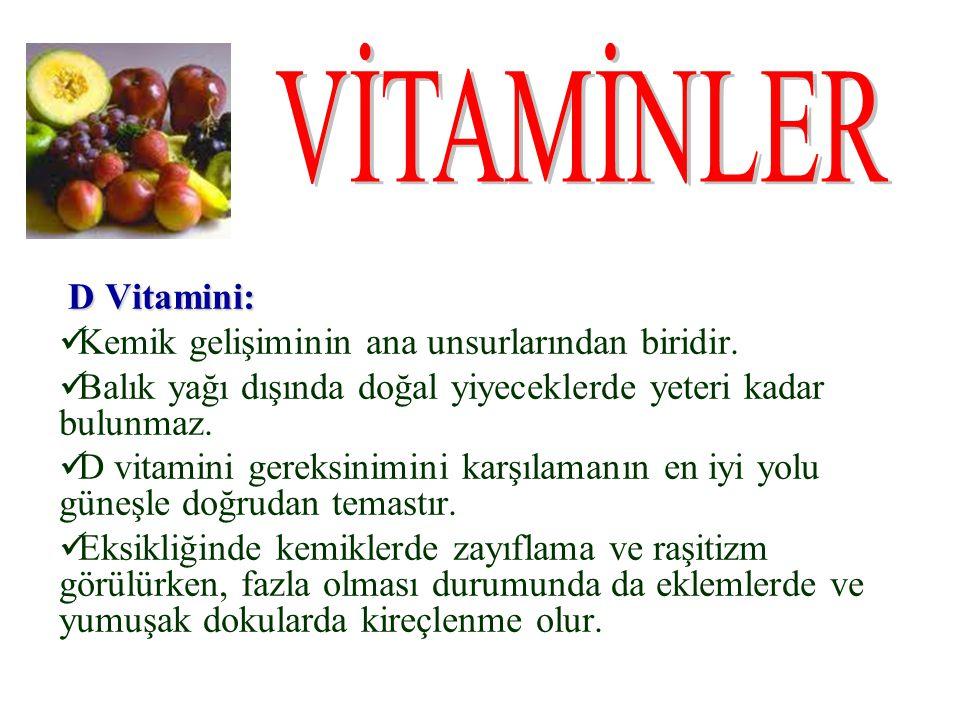 VİTAMİNLER D Vitamini: Kemik gelişiminin ana unsurlarından biridir.