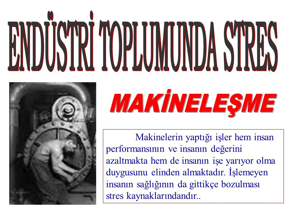 ENDÜSTRİ TOPLUMUNDA STRES