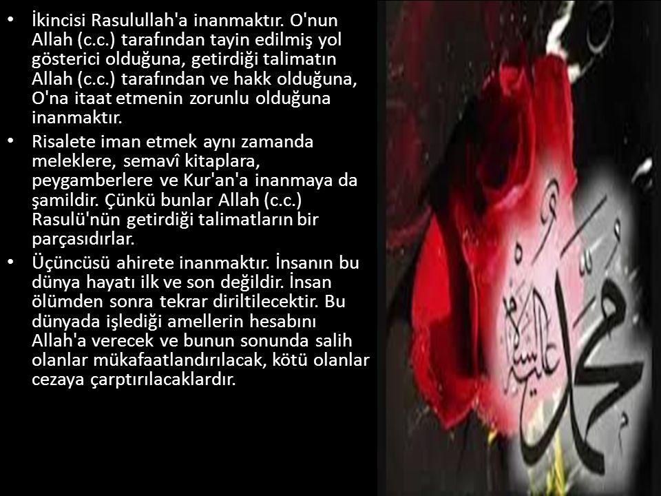 İkincisi Rasulullah a inanmaktır. O nun Allah (c. c