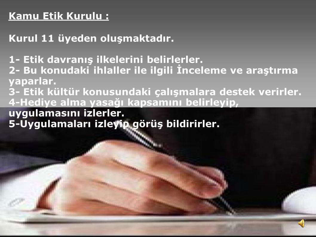Kamu Etik Kurulu : Kurul 11 üyeden oluşmaktadır. 1- Etik davranış ilkelerini belirlerler.