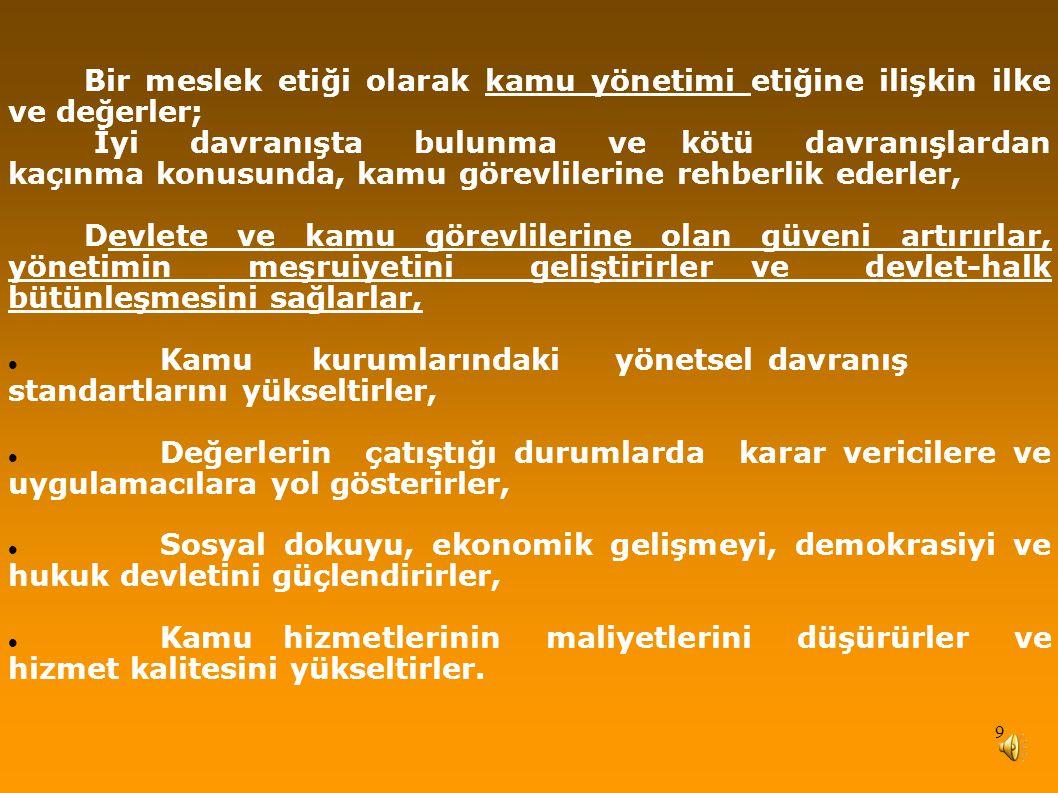 Bir meslek etiği olarak kamu yönetimi etiğine ilişkin ilke ve değerler;