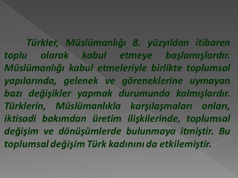 Türkler, Müslümanlığı 8. yüzyıldan itibaren toplu olarak kabul etmeye başlamışlardır.