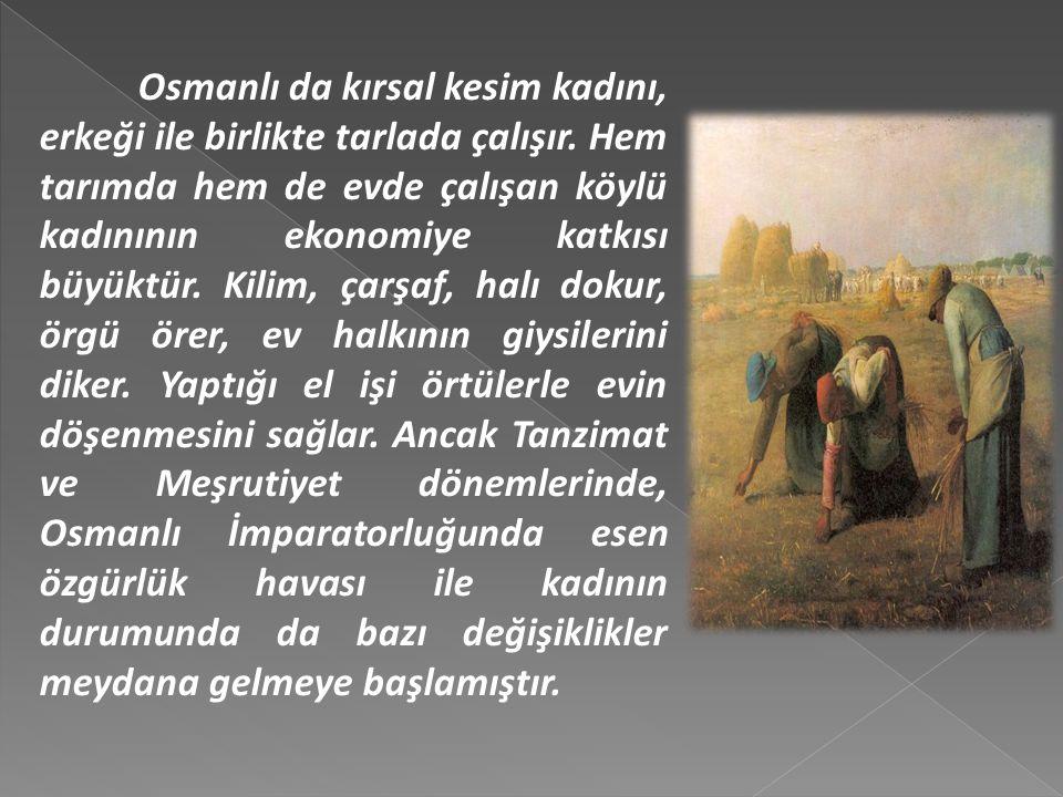 Osmanlı da kırsal kesim kadını, erkeği ile birlikte tarlada çalışır