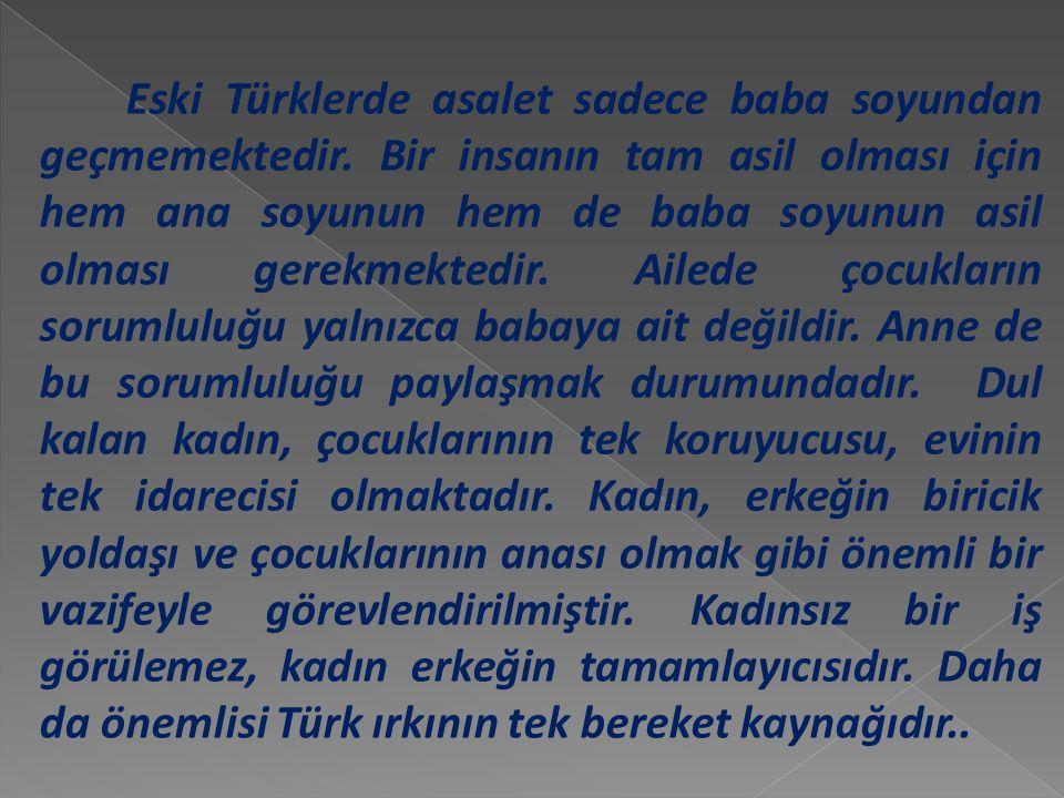 Eski Türklerde asalet sadece baba soyundan geçmemektedir