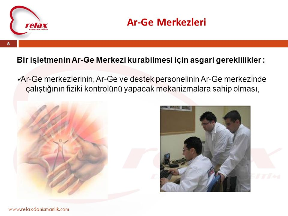 Ar-Ge Merkezleri Bir işletmenin Ar-Ge Merkezi kurabilmesi için asgari gereklilikler :