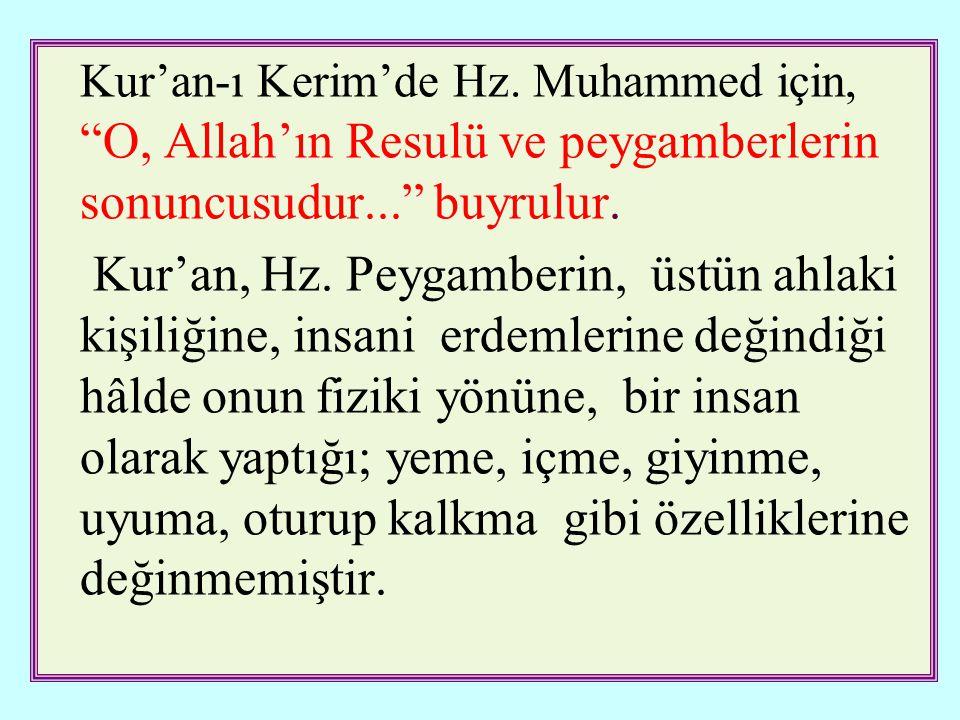 Kur'an-ı Kerim'de Hz. Muhammed için, O, Allah'ın Resulü ve peygamberlerin sonuncusudur... buyrulur.