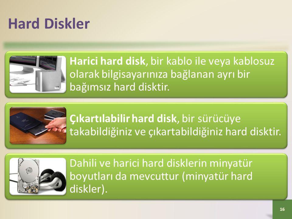 Hard Diskler Harici hard disk, bir kablo ile veya kablosuz olarak bilgisayarınıza bağlanan ayrı bir bağımsız hard disktir.