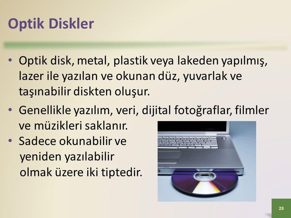 Optik Diskler Optik disk, metal, plastik veya lakeden yapılmış, lazer ile yazılan ve okunan düz, yuvarlak ve taşınabilir diskten oluşur.