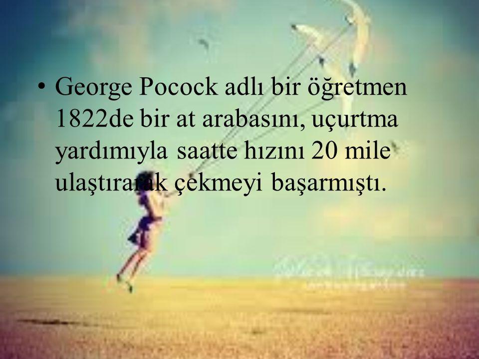 George Pocock adlı bir öğretmen 1822de bir at arabasını, uçurtma yardımıyla saatte hızını 20 mile ulaştırarak çekmeyi başarmıştı.