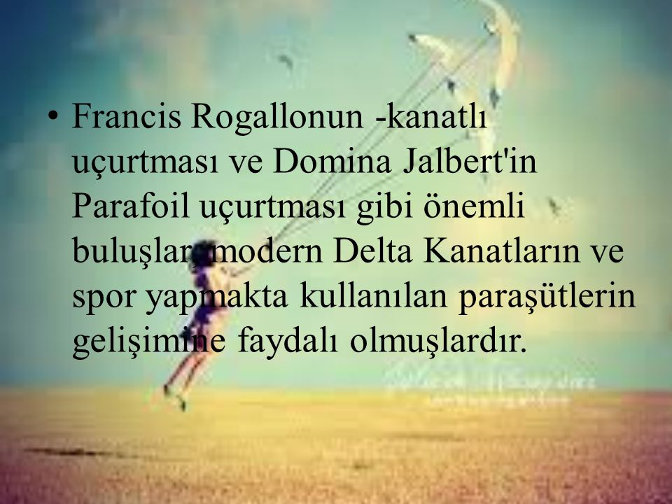 Francis Rogallonun -kanatlı uçurtması ve Domina Jalbert in Parafoil uçurtması gibi önemli buluşlar, modern Delta Kanatların ve spor yapmakta kullanılan paraşütlerin gelişimine faydalı olmuşlardır.