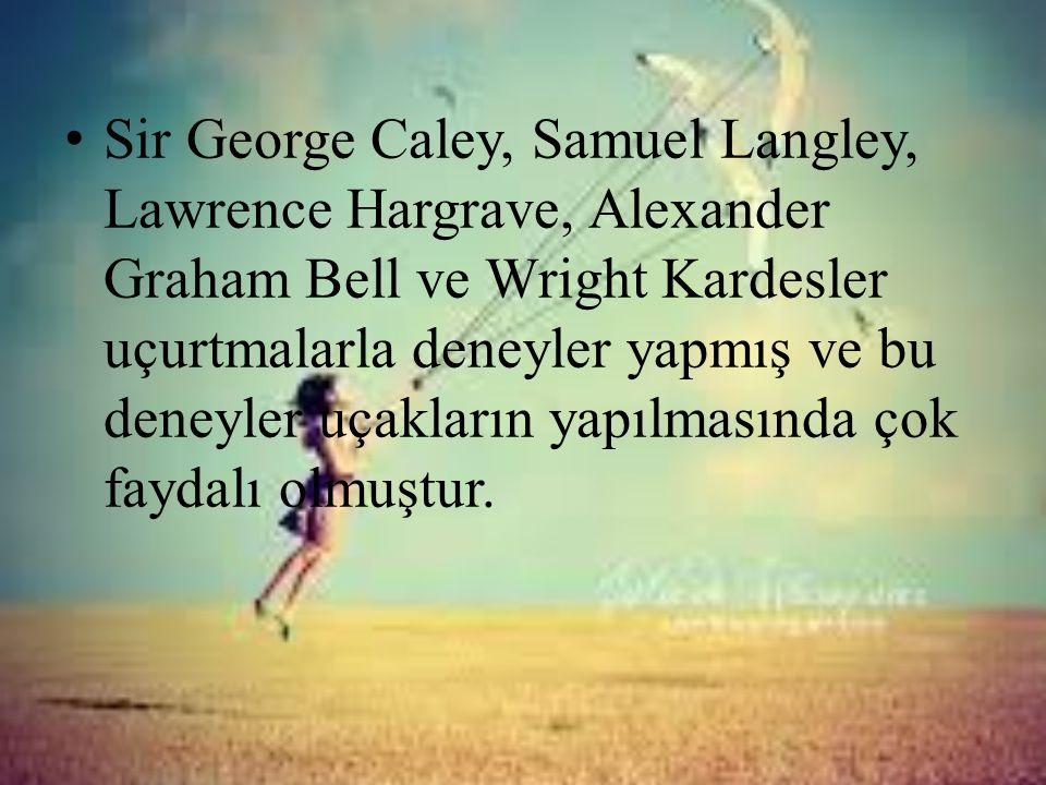 Sir George Caley, Samuel Langley, Lawrence Hargrave, Alexander Graham Bell ve Wright Kardesler uçurtmalarla deneyler yapmış ve bu deneyler uçakların yapılmasında çok faydalı olmuştur.