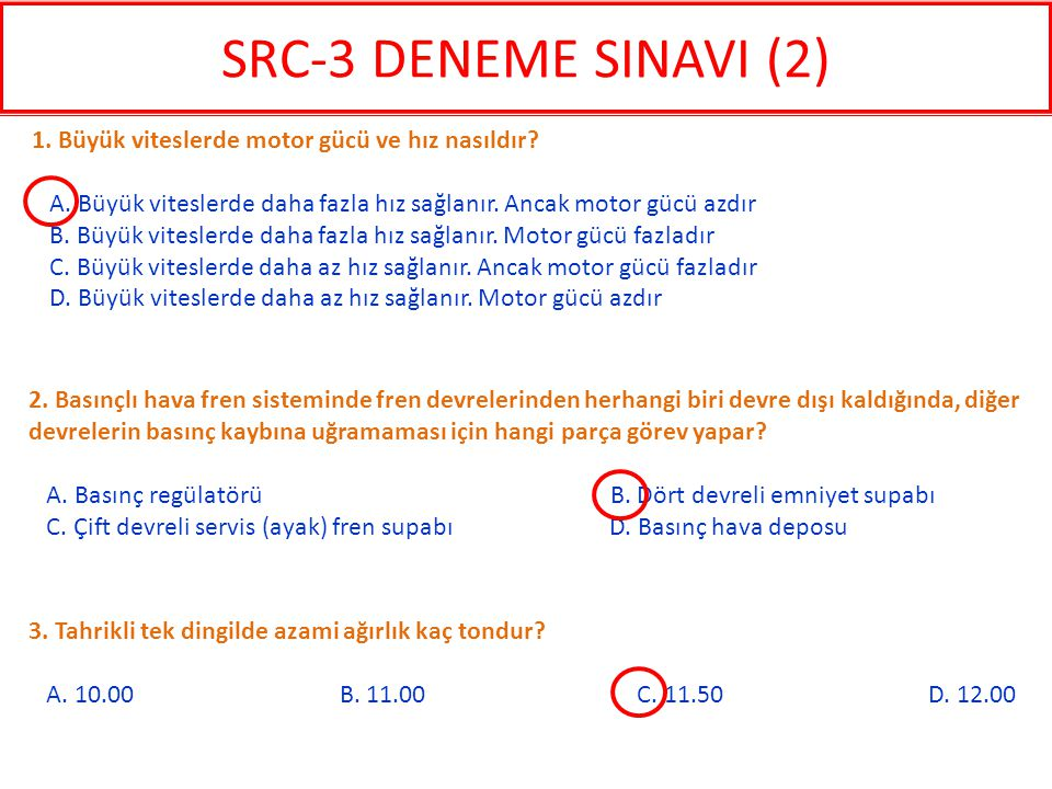 SRC-3 DENEME SINAVI (2) 1. Büyük viteslerde motor gücü ve hız nasıldır A. Büyük viteslerde daha fazla hız sağlanır. Ancak motor gücü azdır.