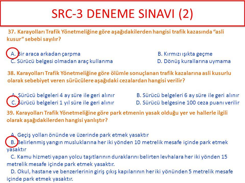SRC-3 DENEME SINAVI (2) 37. Karayolları Trafik Yönetmeliğine göre aşağıdakilerden hangisi trafik kazasında asli kusur sebebi sayılır