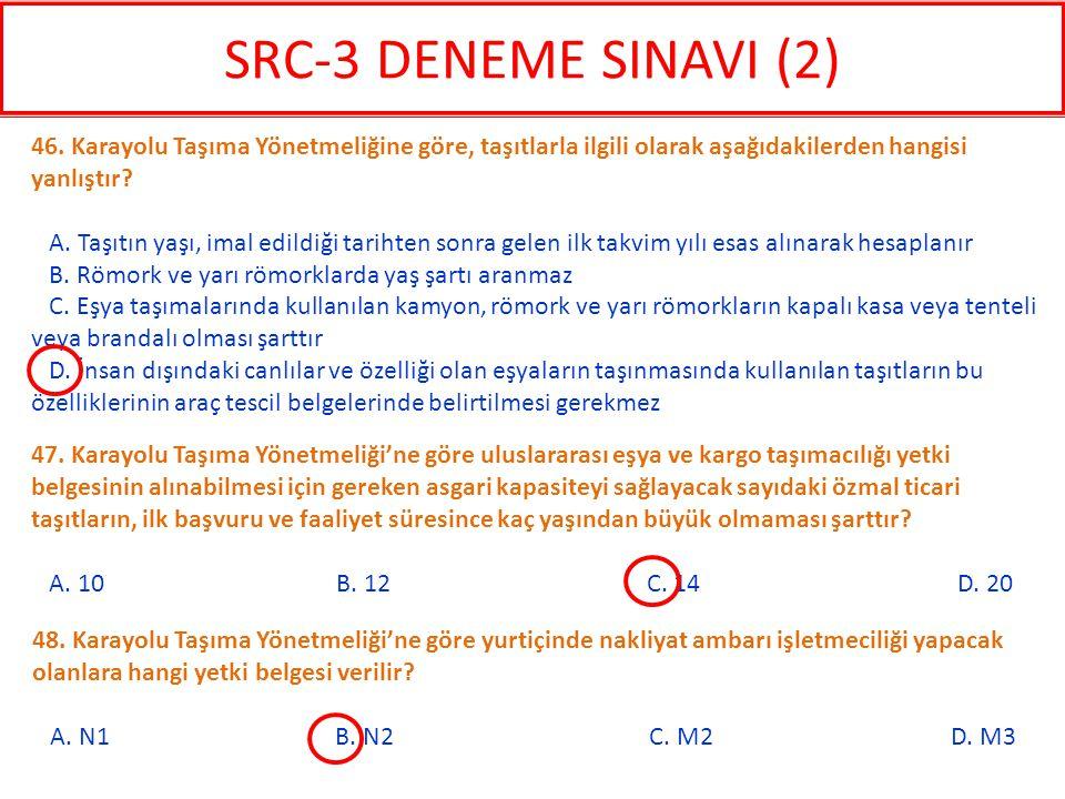 SRC-3 DENEME SINAVI (2) 46. Karayolu Taşıma Yönetmeliğine göre, taşıtlarla ilgili olarak aşağıdakilerden hangisi yanlıştır