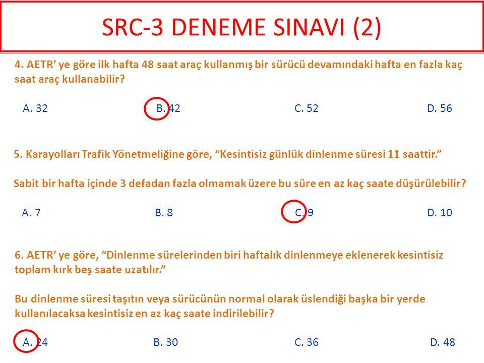 SRC-3 DENEME SINAVI (2) 4. AETR' ye göre ilk hafta 48 saat araç kullanmış bir sürücü devamındaki hafta en fazla kaç saat araç kullanabilir