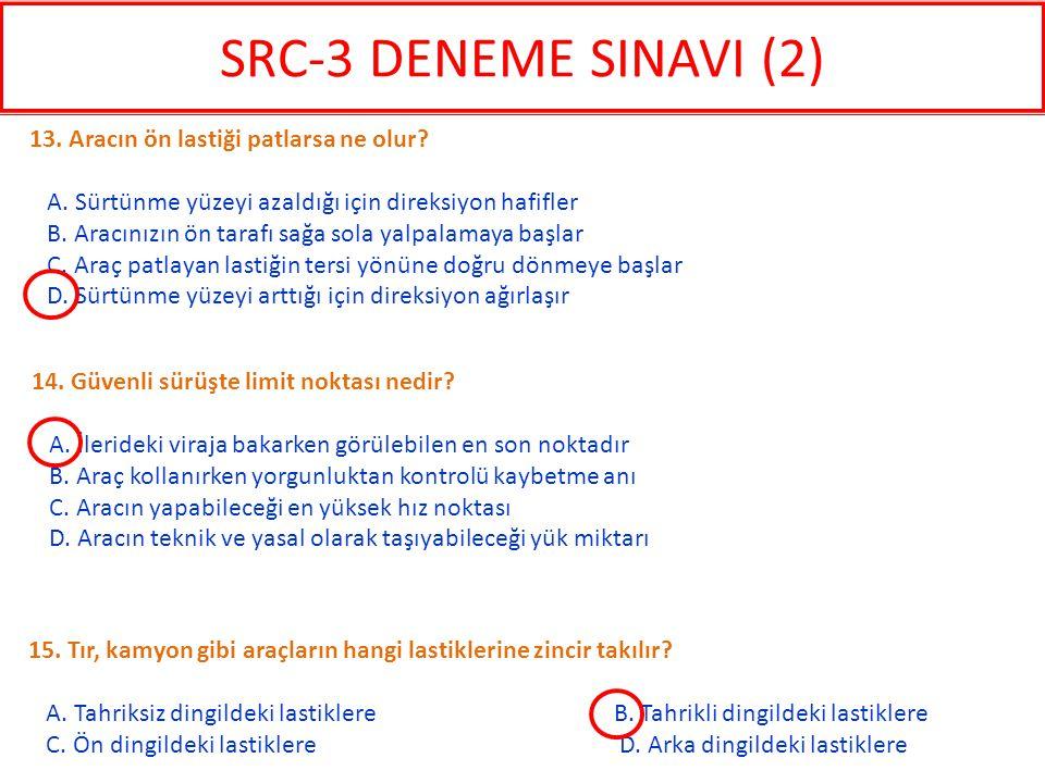 SRC-3 DENEME SINAVI (2) 13. Aracın ön lastiği patlarsa ne olur