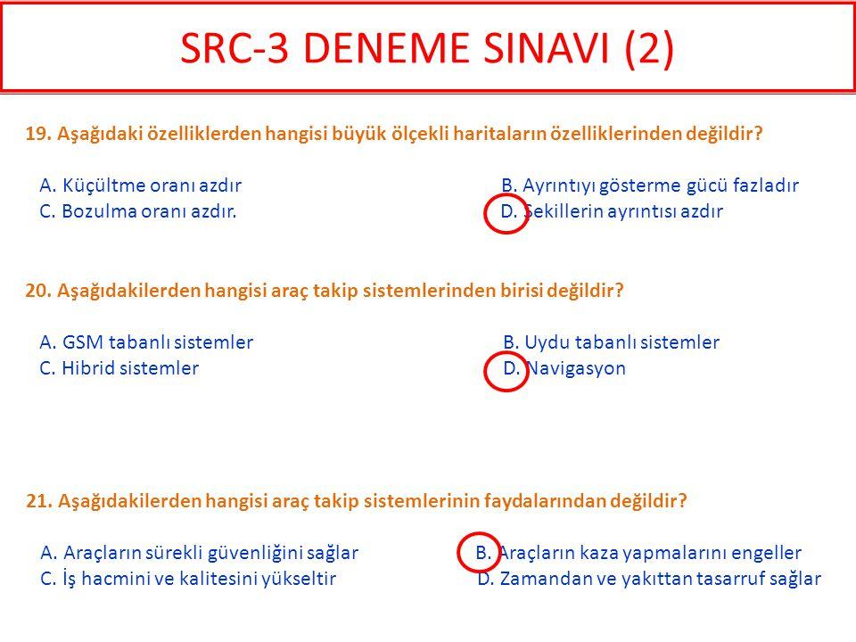 SRC-3 DENEME SINAVI (2) 19. Aşağıdaki özelliklerden hangisi büyük ölçekli haritaların özelliklerinden değildir
