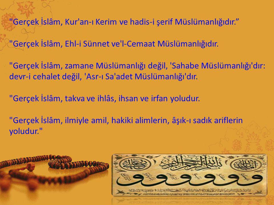 Gerçek İslâm, Kur an-ı Kerim ve hadis-i şerif Müslümanlığıdır.