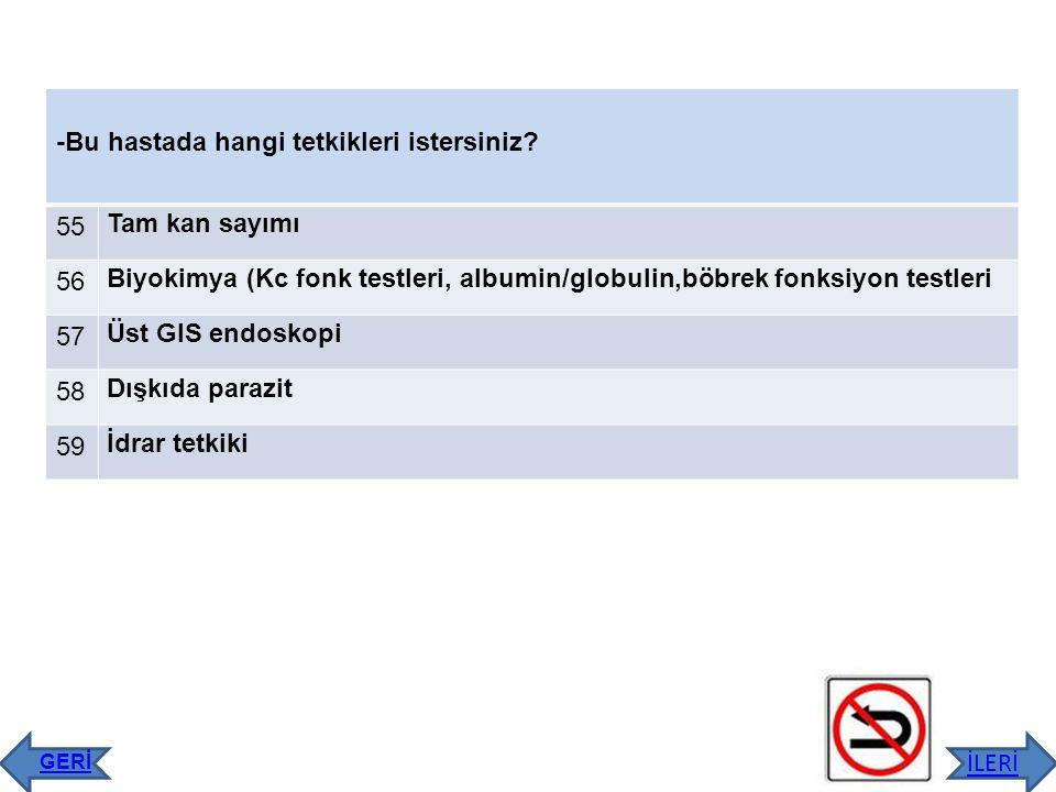 -Bu hastada hangi tetkikleri istersiniz