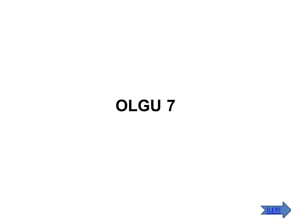 OLGU 7 İLERİ