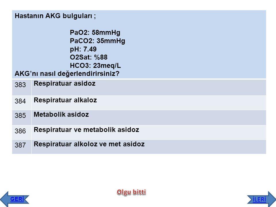 Hastanın AKG bulguları ; PaO2: 58mmHg PaCO2: 35mmHg pH: 7.49